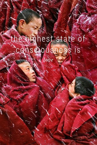 the highest state of consciousness is love