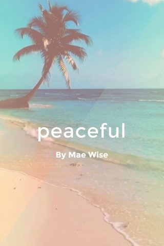peaceful By Mae Wise