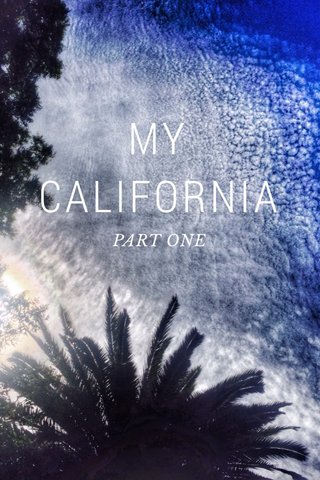 MY CALIFORNIA PART ONE