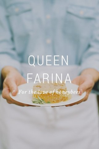 QUEEN FARINA For the love of honeybees
