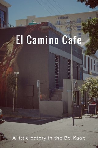 El Camino Cafe A little eatery in the Bo-Kaap