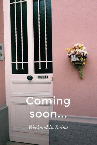Coming soon... Weekend in Reims