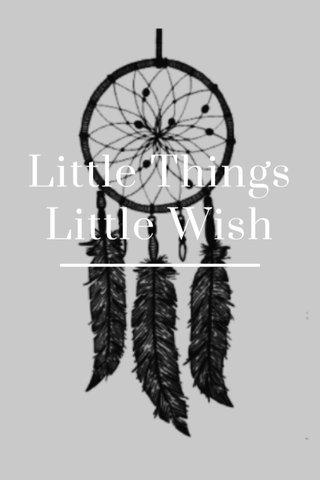 Little Things Little Wish