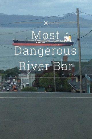 Most Dangerous River Bar