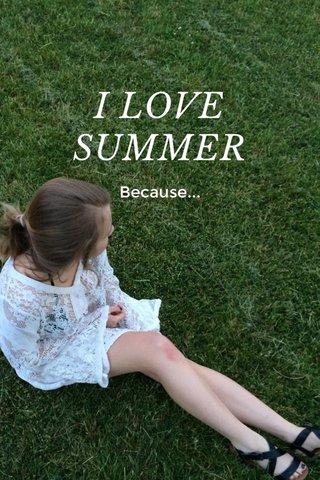 I LOVE SUMMER Because...