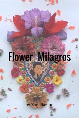 Flower Milagros by Zanellazine