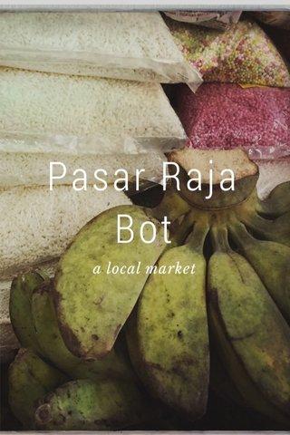 Pasar Raja Bot a local market