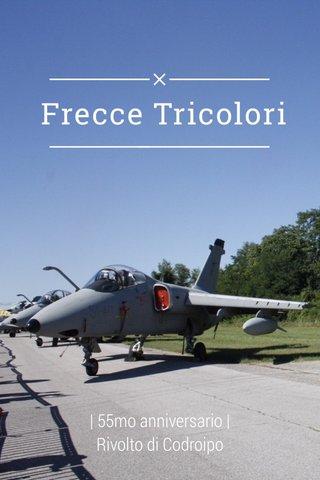 Frecce Tricolori | 55mo anniversario | Rivolto di Codroipo