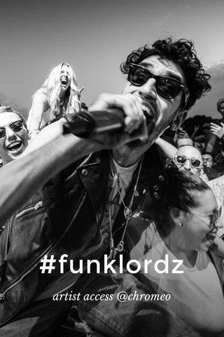 #funklordz artist access @chromeo