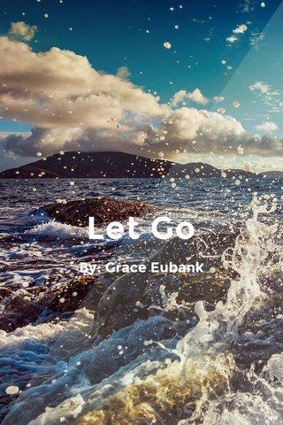 Let Go By: Grace Eubank