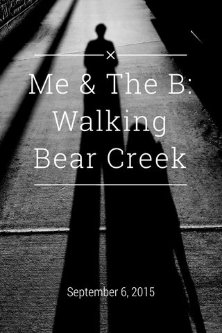 Me & The B: Walking Bear Creek September 6, 2015