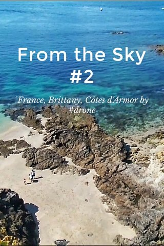 From the Sky #2 ´France, Brittany, Côtes d'Armor by #drone