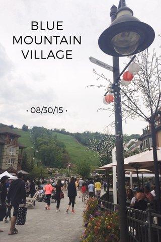 BLUE MOUNTAIN VILLAGE • 08/30/15 •