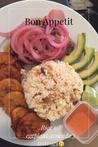 Bon Appetit Rice w/eggplant,avocado y tostones😋