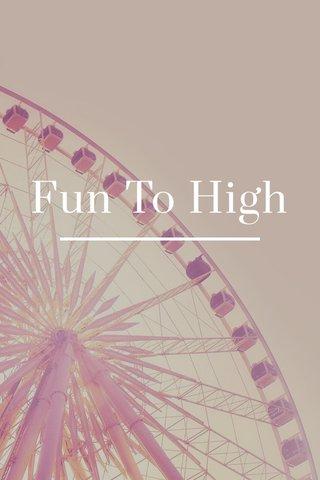 Fun To High
