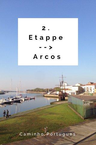 2. Etappe --> Arcos Caminho Portugues
