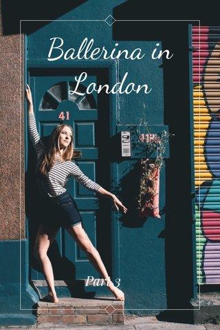 Ballerina in London Part 3