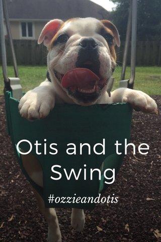 Otis and the Swing #ozzieandotis