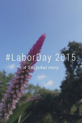 #LaborDay 2015 A Snapchat story