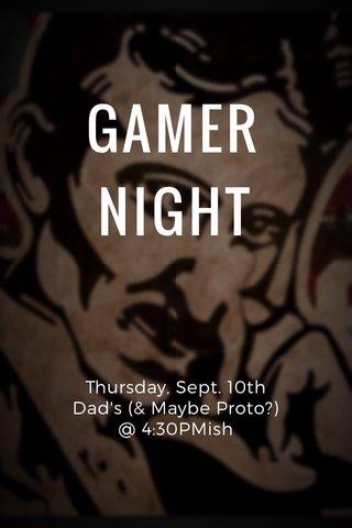 GAMER NIGHT Thursday, Sept. 10th Dad's (& Maybe Proto?) @ 4:30PMish