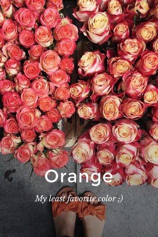 Orange My least favorite color ;)