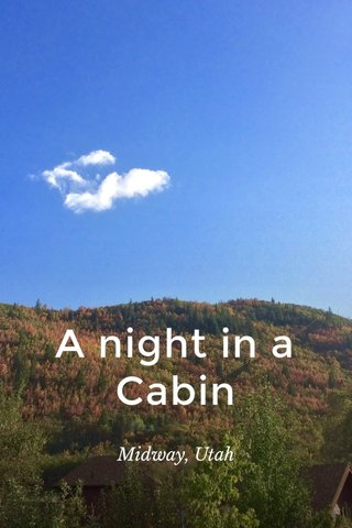 A night in a Cabin Midway, Utah