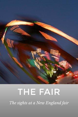 THE FAIR The sights at a New England fair