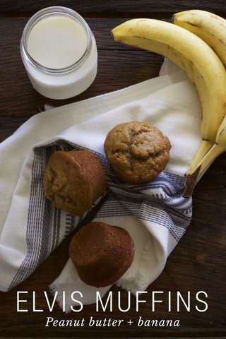 ELVIS MUFFINS Peanut butter + banana