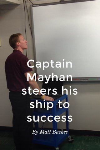 Captain Mayhan steers his ship to success By Matt Backes