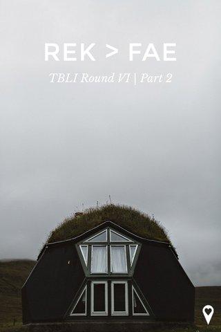 REK > FAE TBLI Round VI | Part 2