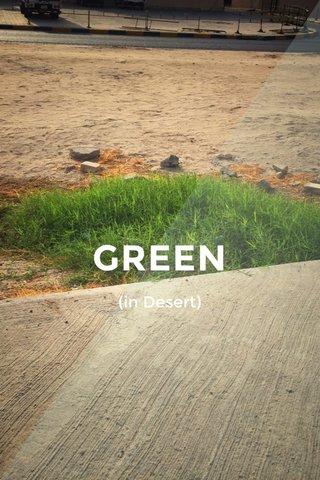GREEN (in Desert)