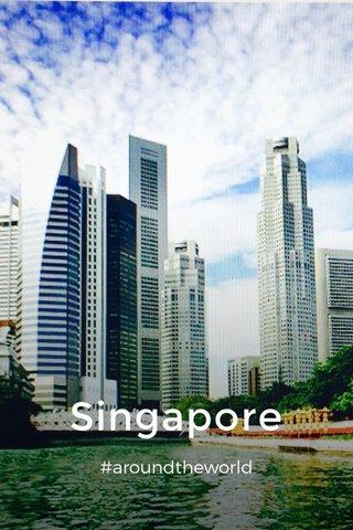 Singapore #aroundtheworld