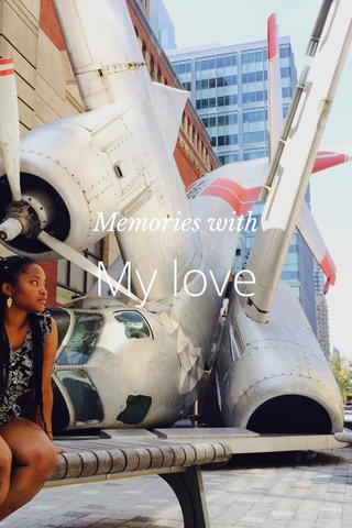 My love Memories with
