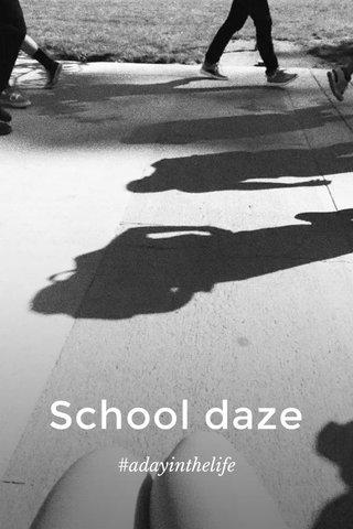 School daze #adayinthelife