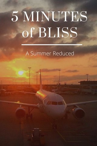 5 MINUTES of BLISS A Summer Reduced