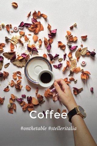 Coffee #onthetable #stelleritalia
