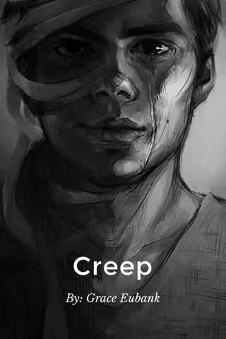 Creep By: Grace Eubank
