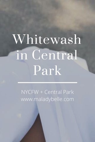 Whitewash in Central Park NYCFW + Central Park www.maladybelle.com