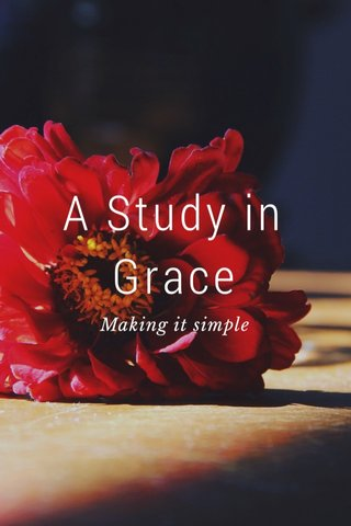 A Study in Grace Making it simple