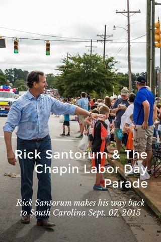 Rick Santorum & The Chapin Labor Day Parade Rick Santorum makes his way back to South Carolina Sept. 07, 2015