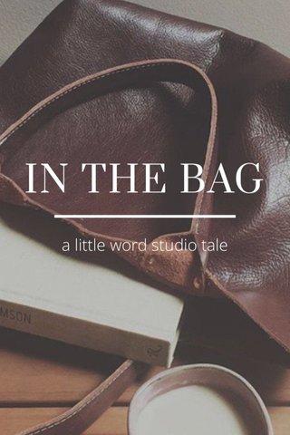 IN THE BAG a little word studio tale