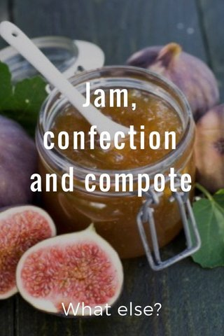 Jam, confection and compote What else?