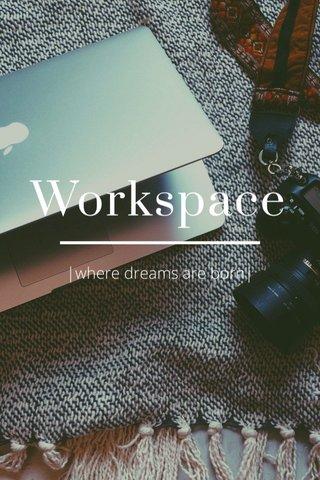 Workspace  where dreams are born 