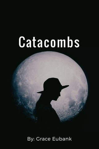 Catacombs By: Grace Eubank