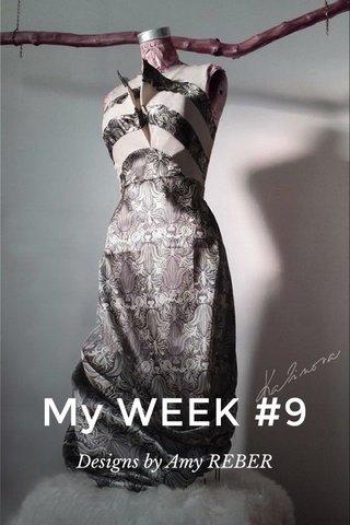 My WEEK #9 Designs by Amy REBER