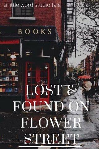 LOST & FOUND ON FLOWER STREET a little word studio tale