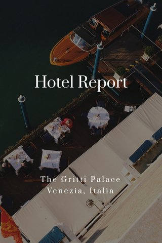 Hotel Report The Gritti Palace Venezia, Italia