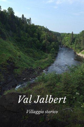 Val Jalbert Villaggio storico