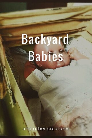 Backyard Babies and other creatures