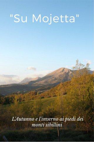 """""""Su Mojetta"""" L'Autunno e l'inverno ai piedi dei monti sibillini"""